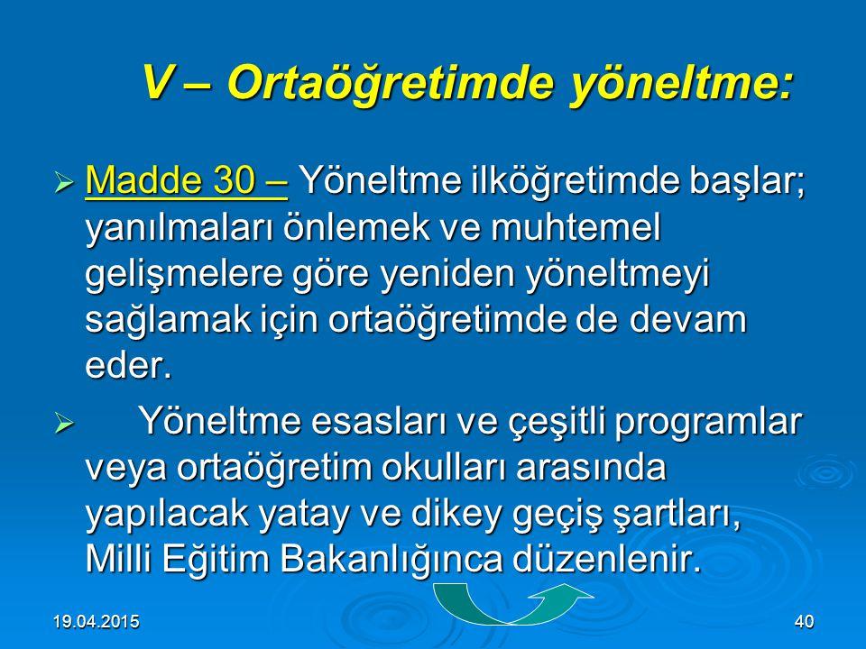 19.04.201539 IV – Kuruluş: IV – Kuruluş:  Madde 29 – Ortaöğretim, çeşitli programlar uygulayan liselerden meydana gelir.  Belli bir programa ağırlık