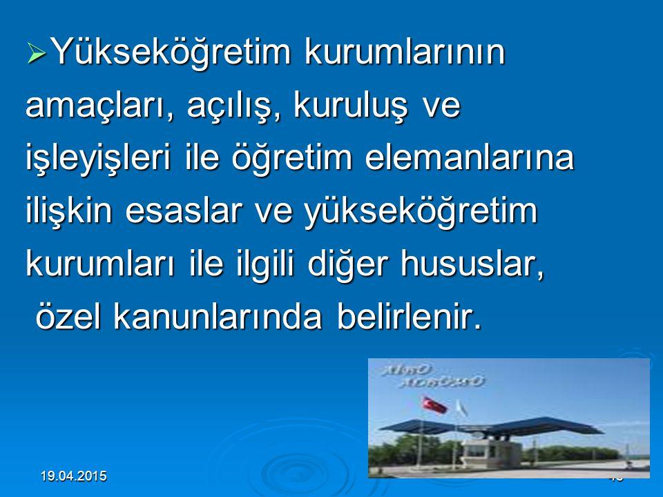 19.04.201547 III – Kuruluş: III – Kuruluş:  a) Yükseköğretim kurumları:  a) Yükseköğretim kurumları:  Madde 36 – Yükseköğretim kurumları şunlardır:
