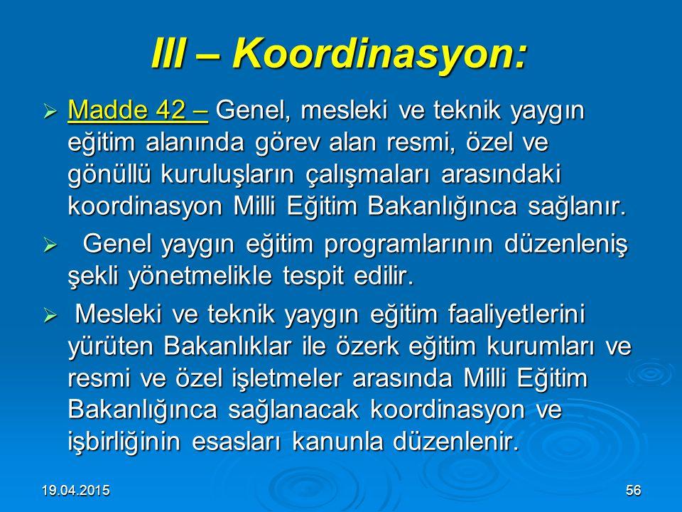 19.04.201555 II – Kuruluş: II – Kuruluş:  Madde 41 – Yaygın eğitim, örgün eğitim ile birbirini tamamlayacak, gereğinde aynı vasıfları kazandırabilece