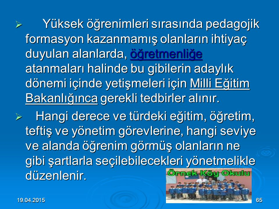 19.04.201564 III – Öğretmenlerin nitelikleri ve seçimi: III – Öğretmenlerin nitelikleri ve seçimi:  Madde 45 – Öğretmen adaylarında genel kültür, öze