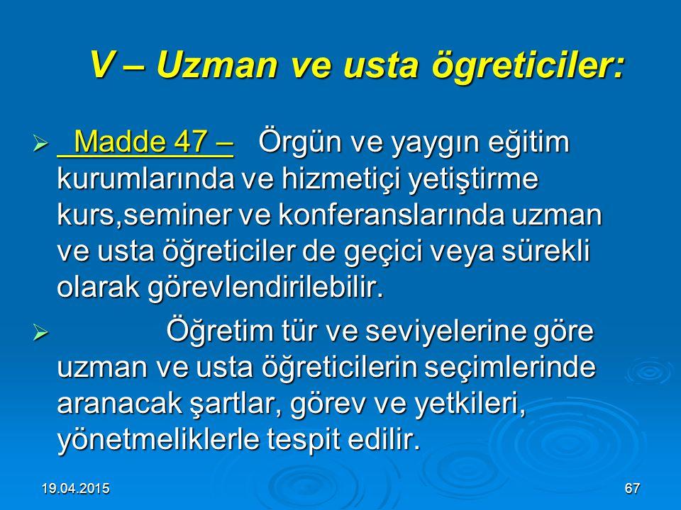 19.04.201566 IV – Öğretmenlerin bölge hizmeti: IV – Öğretmenlerin bölge hizmeti:  Madde 46 – Öğretmenlikte yurdun çeşitli bölgelerinde görev yapmak e