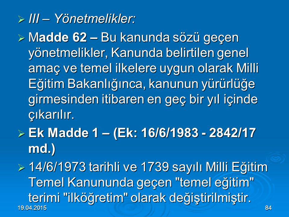  II – Kaldırılan hükümler:  Madde 61 – 1340 tarih ve 439 sayılı Orta Tedrisat Muallimleri Kanununun 3 üncü maddesi, 22/3/1926 tarih ve 789 sayılı Ma
