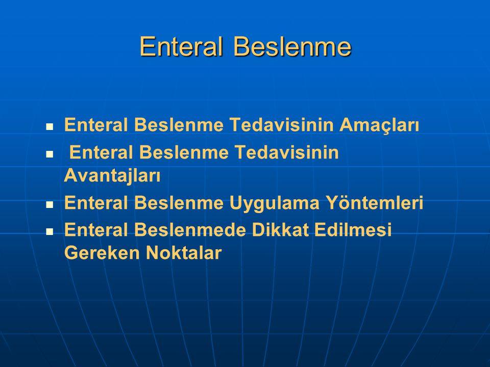 Enteral Beslenme Enteral Beslenme Tedavisinin Amaçları Enteral Beslenme Tedavisinin Avantajları Enteral Beslenme Uygulama Yöntemleri Enteral Beslenmed