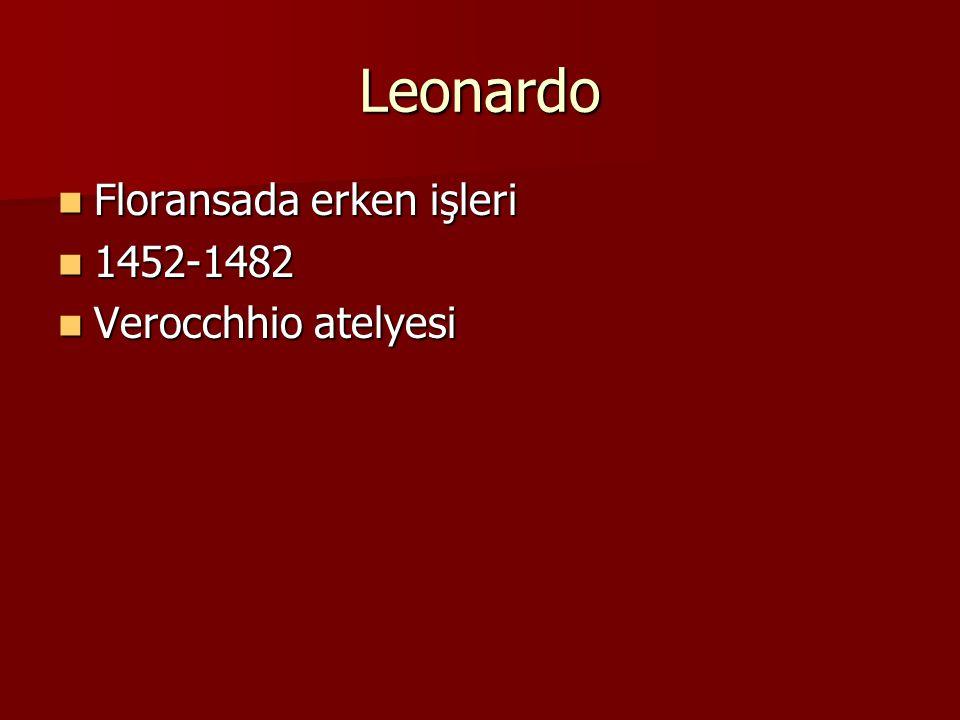 Leonardo Floransada erken işleri Floransada erken işleri 1452-1482 1452-1482 Verocchhio atelyesi Verocchhio atelyesi