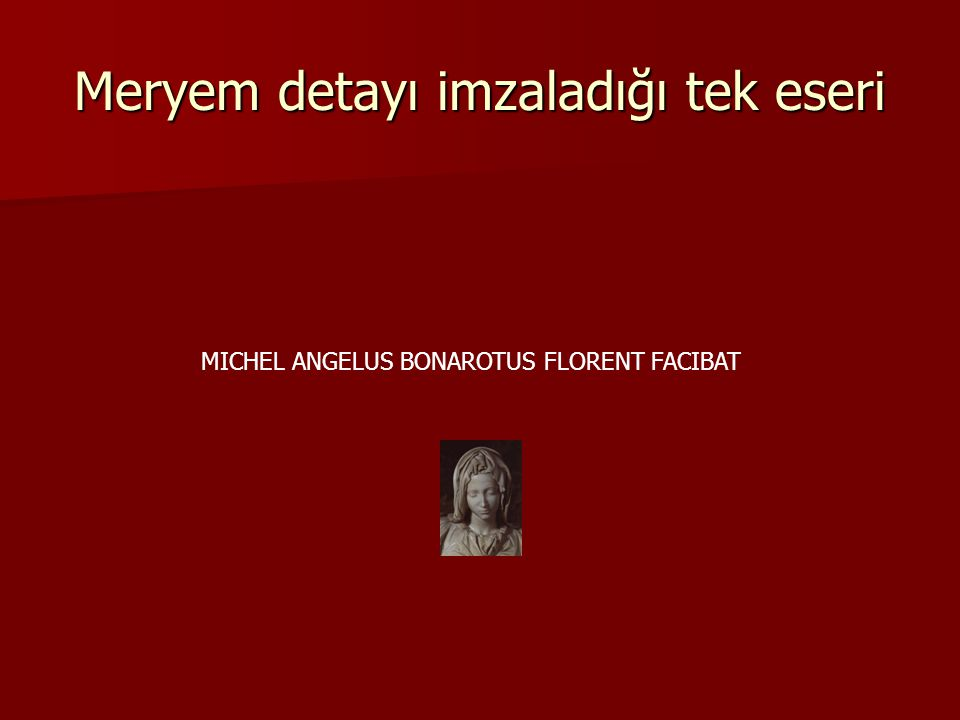 Meryem detayı imzaladığı tek eseri MICHEL ANGELUS BONAROTUS FLORENT FACIBAT