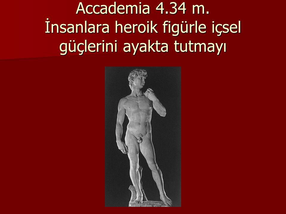 Davud 1502-1504 Floransa Accademia 4.34 m. İnsanlara heroik figürle içsel güçlerini ayakta tutmayı
