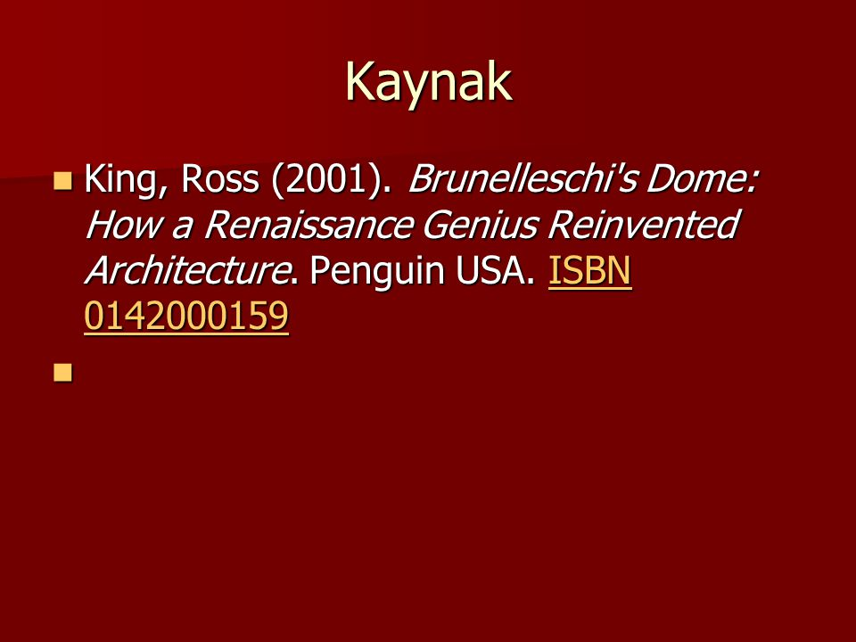 Kaynak King, Ross (2001). Brunelleschi's Dome: How a Renaissance Genius Reinvented Architecture. Penguin USA. ISBN 0142000159 King, Ross (2001). Brune