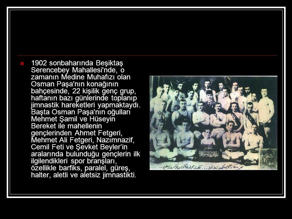 1902 sonbaharında Beşiktaş Serencebey Mahallesi'nde, o zamanın Medine Muhafızı olan Osman Paşa'nın konağının bahçesinde, 22 kişilik genç grup, haftanı