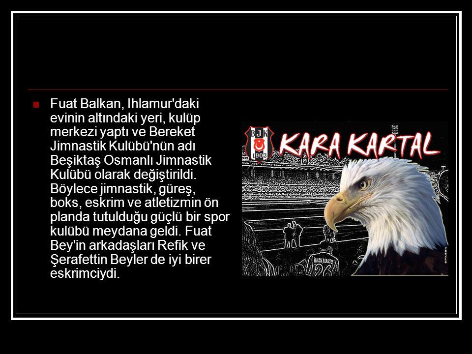 Fuat Balkan, Ihlamur'daki evinin altındaki yeri, kulüp merkezi yaptı ve Bereket Jimnastik Kulübü'nün adı Beşiktaş Osmanlı Jimnastik Kulübü olarak deği
