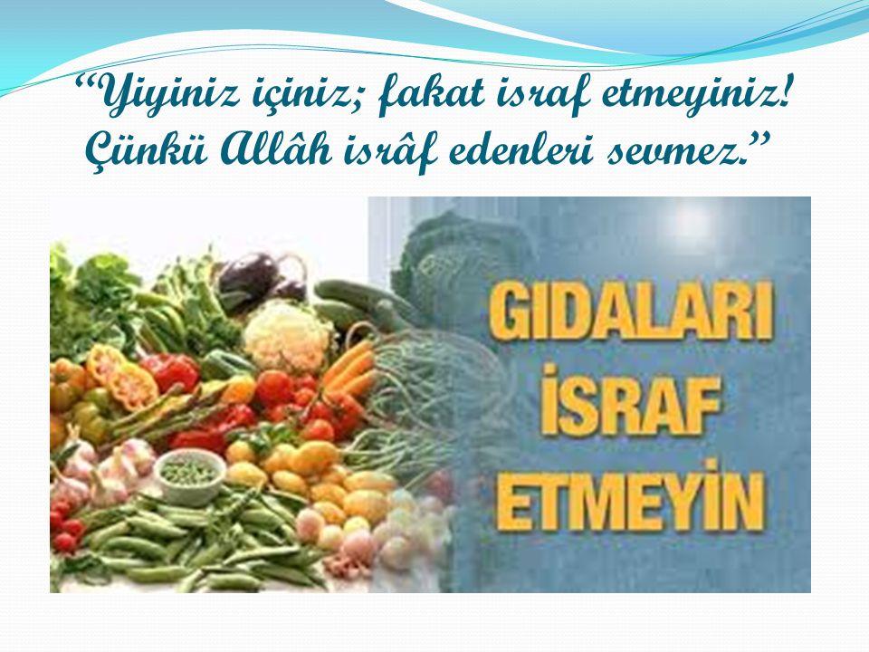 """""""Yiyiniz içiniz; fakat israf etmeyiniz! Çünkü Allâh isrâf edenleri sevmez."""""""