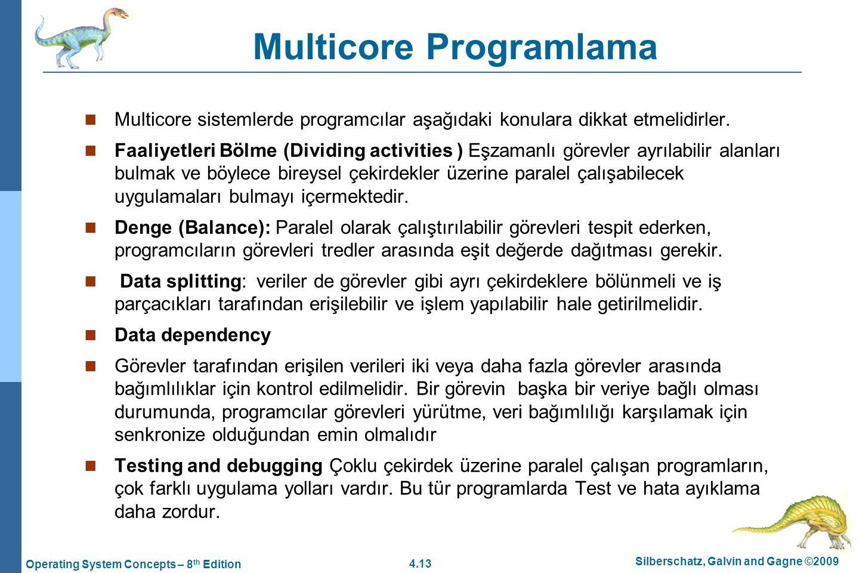 4.13 Silberschatz, Galvin and Gagne ©2009 Operating System Concepts – 8 th Edition Multicore Programlama Multicore sistemlerde programcılar aşağıdaki