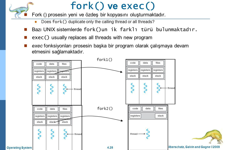 4.28 Silberschatz, Galvin and Gagne ©2009 Operating System Concepts – 8 th Edition fork() ve exec() Fork () prosesin yeni ve özdeş bir kopyasını oluşt
