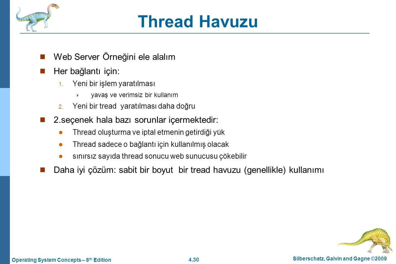4.30 Silberschatz, Galvin and Gagne ©2009 Operating System Concepts – 8 th Edition Thread Havuzu Web Server Örneğini ele alalım Her bağlantı için: 1.