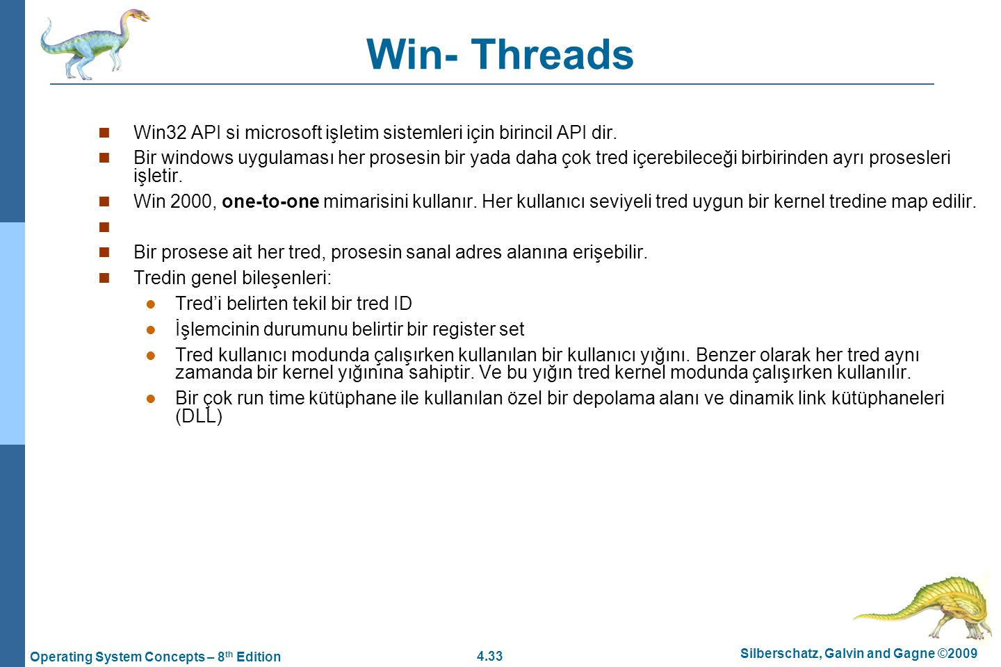 4.33 Silberschatz, Galvin and Gagne ©2009 Operating System Concepts – 8 th Edition Win- Threads Win32 API si microsoft işletim sistemleri için birincil API dir.