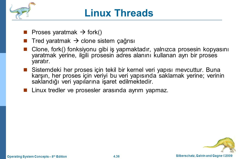 4.36 Silberschatz, Galvin and Gagne ©2009 Operating System Concepts – 8 th Edition Linux Threads Proses yaratmak  fork() Tred yaratmak  clone sistem