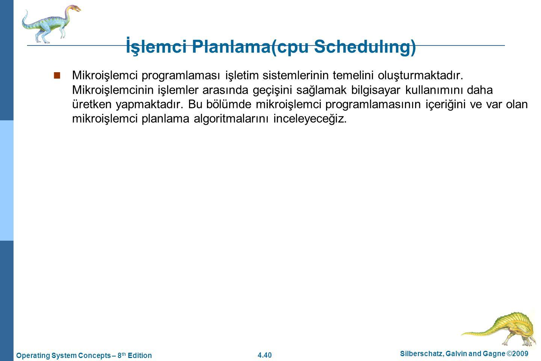 4.40 Silberschatz, Galvin and Gagne ©2009 Operating System Concepts – 8 th Edition İşlemci Planlama(cpu Schedulıng) Mikroişlemci programlaması işletim