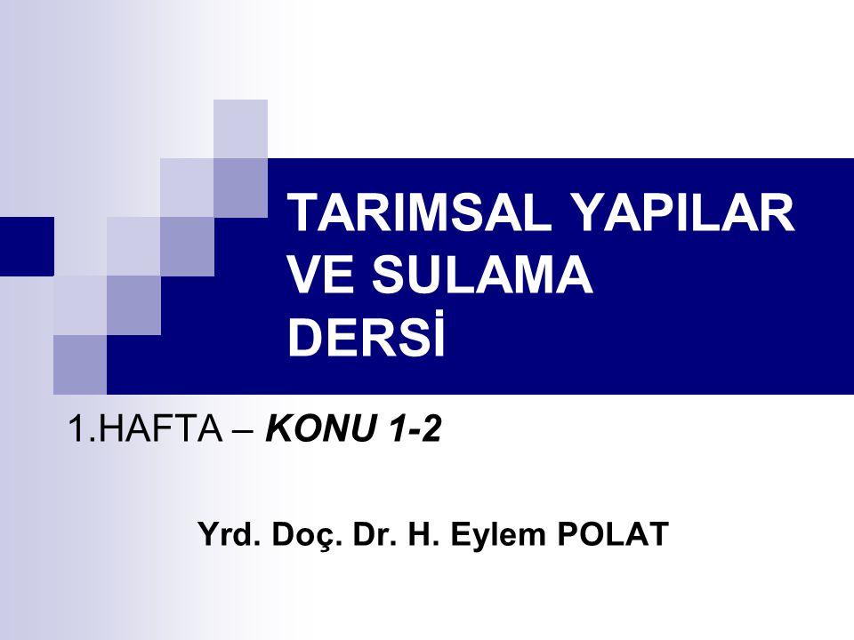 TARIMSAL YAPILAR VE SULAMA DERSİ 1.HAFTA – KONU 1-2 Yrd. Doç. Dr. H. Eylem POLAT