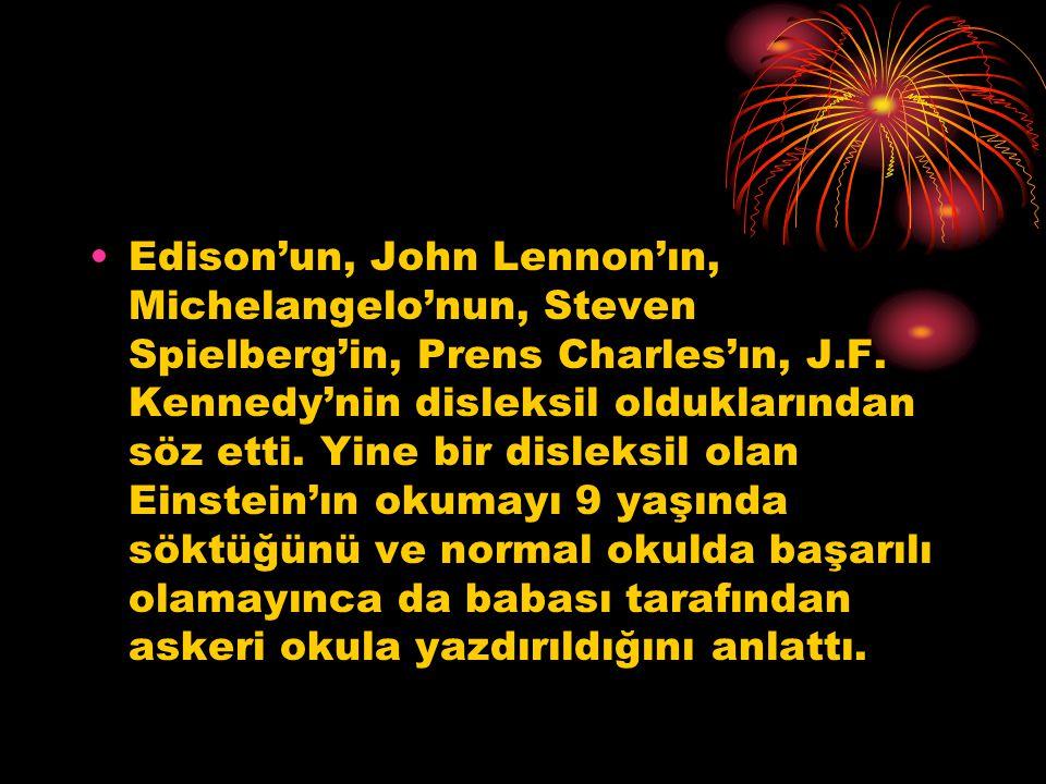 Edison'un, John Lennon'ın, Michelangelo'nun, Steven Spielberg'in, Prens Charles'ın, J.F. Kennedy'nin disleksil olduklarından söz etti. Yine bir dislek
