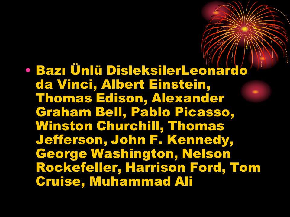 Bazı Ünlü DisleksilerLeonardo da Vinci, Albert Einstein, Thomas Edison, Alexander Graham Bell, Pablo Picasso, Winston Churchill, Thomas Jefferson, John F.
