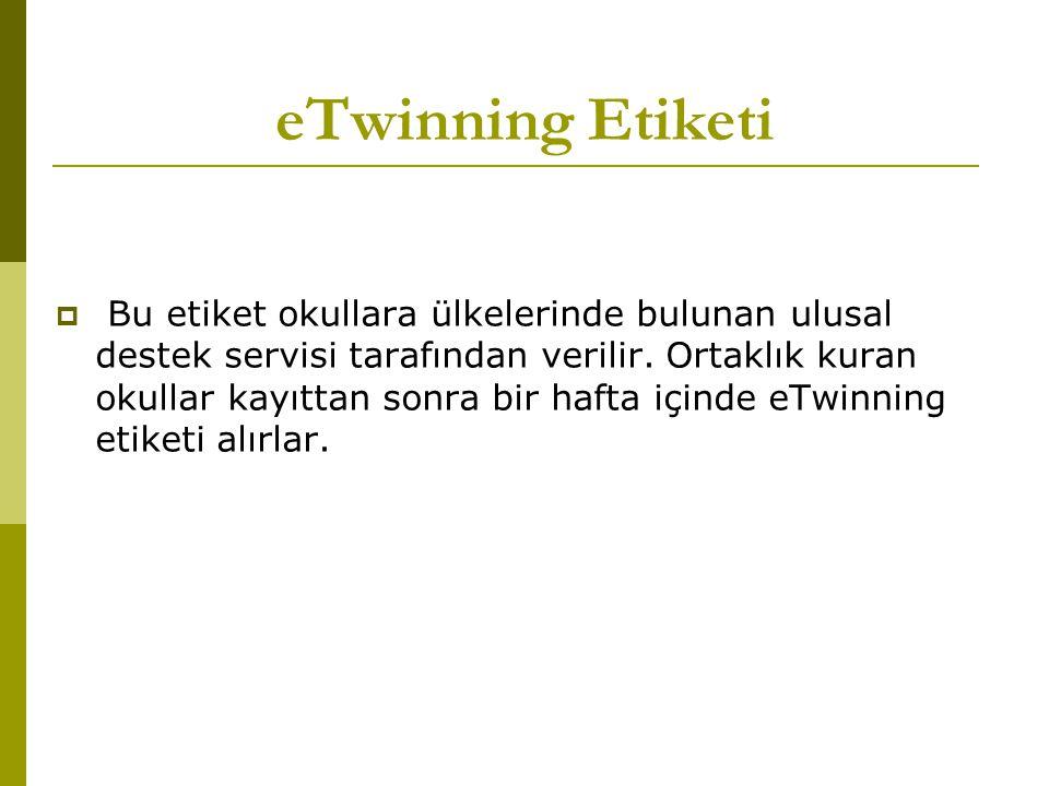 eTwinning Etiketi  Bu etiket okullara ülkelerinde bulunan ulusal destek servisi tarafından verilir.