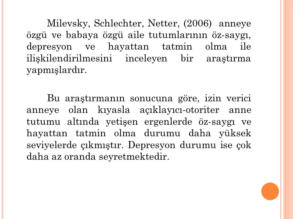 Milevsky, Schlechter, Netter, (2006) anneye özgü ve babaya özgü aile tutumlarının öz-saygı, depresyon ve hayattan tatmin olma ile ilişkilendirilmesini
