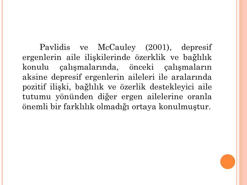 Pavlidis ve McCauley (2001), depresif ergenlerin aile ilişkilerinde özerklik ve bağlılık konulu çalışmalarında, önceki çalışmaların aksine depresif er