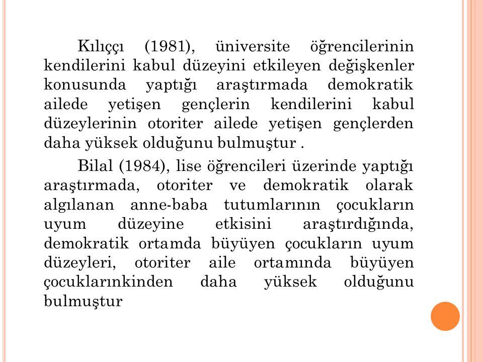 Kılıççı (1981), üniversite öğrencilerinin kendilerini kabul düzeyini etkileyen değişkenler konusunda yaptığı araştırmada demokratik ailede yetişen gen