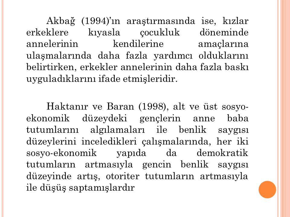 Akbağ (1994)'ın araştırmasında ise, kızlar erkeklere kıyasla çocukluk döneminde annelerinin kendilerine amaçlarına ulaşmalarında daha fazla yardımcı o