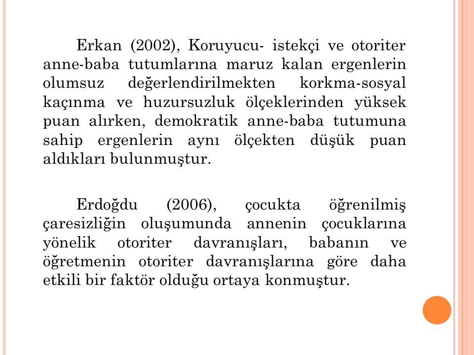 Erkan (2002), Koruyucu- istekçi ve otoriter anne-baba tutumlarına maruz kalan ergenlerin olumsuz değerlendirilmekten korkma-sosyal kaçınma ve huzursuz
