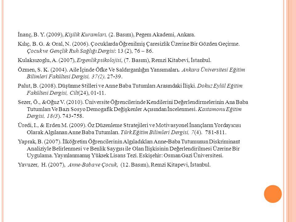 İnanç, B. Y. (2009), Kişilik Kuramları, (2. Basım), Pegem Akademi, Ankara. Kılıç, B. G. & Oral, N. (2006). Çocuklarda Öğrenilmiş Çaresizlik Üzerine Bi
