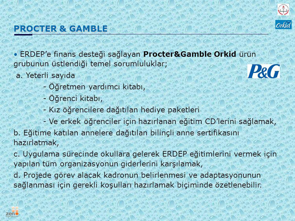 PROCTER & GAMBLE ERDEP'e finans desteği sağlayan Procter&Gamble Orkid ürün grubunun üstlendiği temel sorumluluklar; a. Yeterli sayıda - Öğretmen yardı