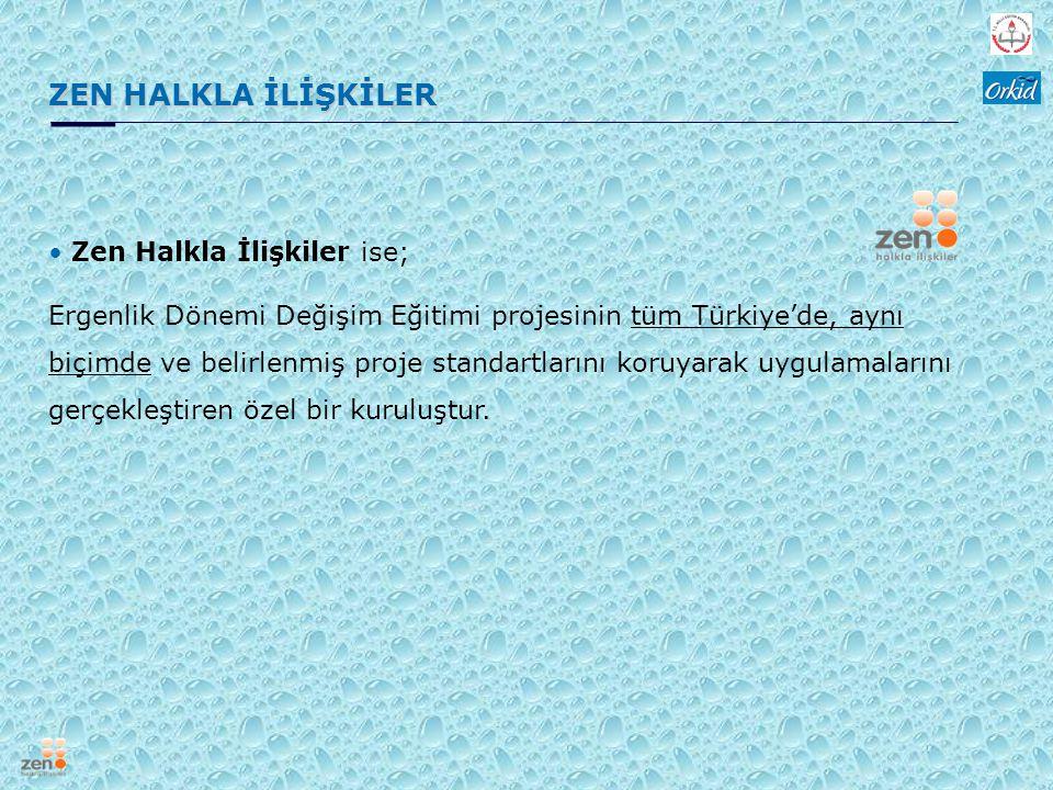 ZEN HALKLA İLİŞKİLER Zen Halkla İlişkiler ise; Ergenlik Dönemi Değişim Eğitimi projesinin tüm Türkiye'de, aynı biçimde ve belirlenmiş proje standartla