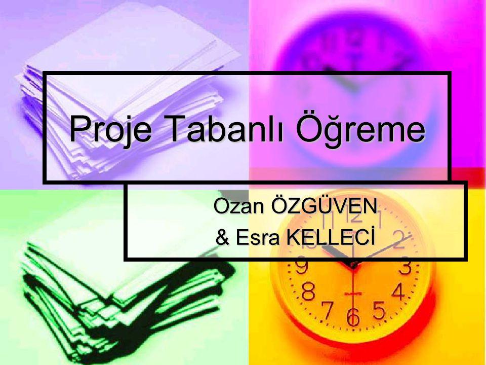 Proje Tabanlı Öğreme Ozan ÖZGÜVEN & Esra KELLECİ