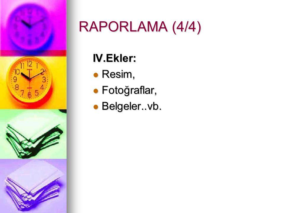 RAPORLAMA (4/4) IV.Ekler: Resim, Resim, Fotoğraflar, Fotoğraflar, Belgeler..vb. Belgeler..vb.