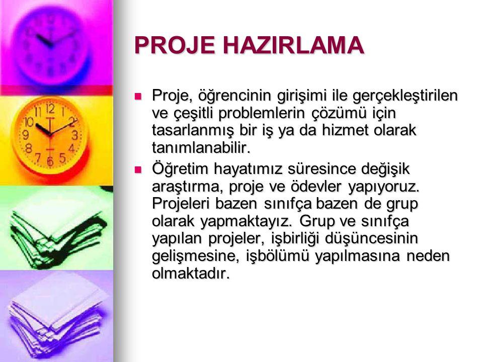 PROJE HAZIRLAMA Proje, öğrencinin girişimi ile gerçekleştirilen ve çeşitli problemlerin çözümü için tasarlanmış bir iş ya da hizmet olarak tanımlanabi