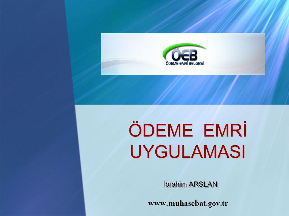 ÖDEME EMRİ UYGULAMASI www.muhasebat.gov.tr İbrahim ARSLAN