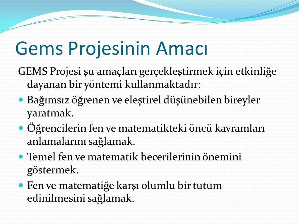 Gems Projesinin Amacı GEMS Projesi şu amaçları gerçekleştirmek için etkinliğe dayanan bir yöntemi kullanmaktadır: Bağımsız öğrenen ve eleştirel düşüne