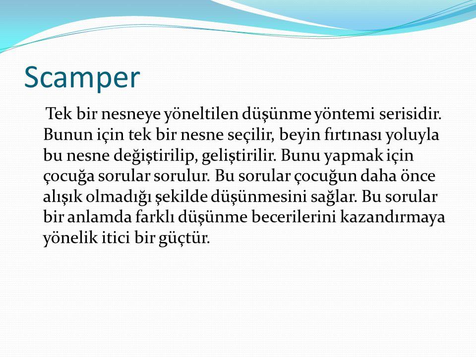 Scamper Tek bir nesneye yöneltilen düşünme yöntemi serisidir. Bunun için tek bir nesne seçilir, beyin fırtınası yoluyla bu nesne değiştirilip, gelişti