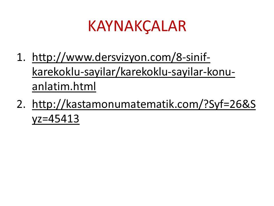 KAYNAKÇALAR 1.http://www.dersvizyon.com/8-sinif- karekoklu-sayilar/karekoklu-sayilar-konu- anlatim.htmlhttp://www.dersvizyon.com/8-sinif- karekoklu-sa