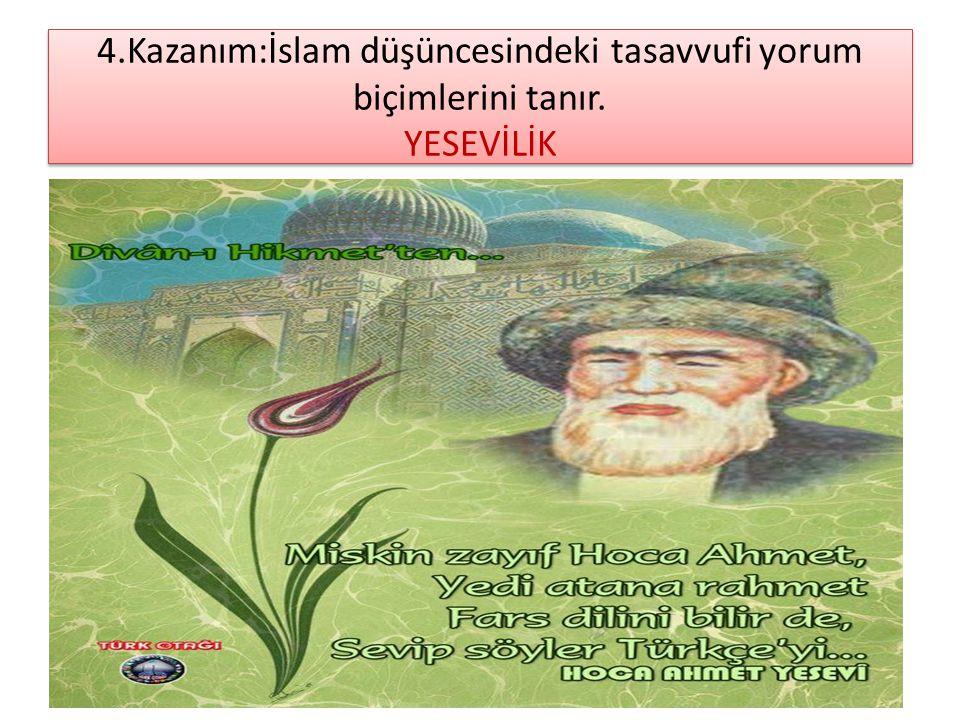 4.Kazanım:İslam düşüncesindeki tasavvufi yorum biçimlerini tanır. YESEVİLİK