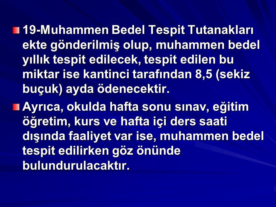 19-Muhammen Bedel Tespit Tutanakları ekte gönderilmiş olup, muhammen bedel yıllık tespit edilecek, tespit edilen bu miktar ise kantinci tarafından 8,5