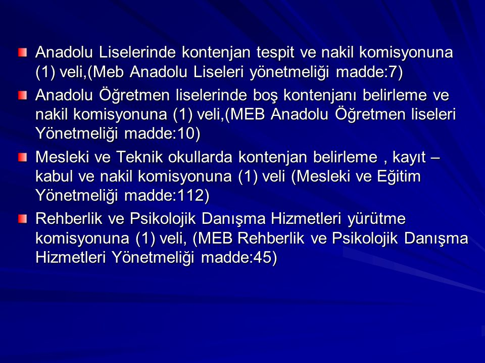 Anadolu Liselerinde kontenjan tespit ve nakil komisyonuna (1) veli,(Meb Anadolu Liseleri yönetmeliği madde:7) Anadolu Öğretmen liselerinde boş kontenj