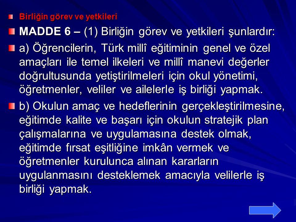 Birliğin görev ve yetkileri MADDE 6 – (1) Birliğin görev ve yetkileri şunlardır: a) Öğrencilerin, Türk millî eğitiminin genel ve özel amaçları ile tem