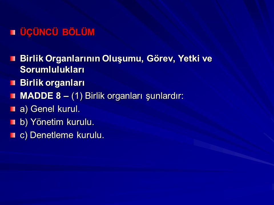 ÜÇÜNCÜ BÖLÜM Birlik Organlarının Oluşumu, Görev, Yetki ve Sorumlulukları Birlik organları MADDE 8 – (1) Birlik organları şunlardır: a) Genel kurul. b)