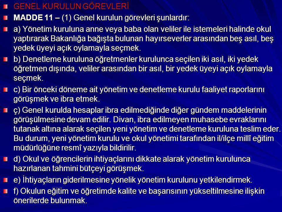 GENEL KURULUN GÖREVLERİ MADDE 11 – (1) Genel kurulun görevleri şunlardır: a) Yönetim kuruluna anne veya baba olan veliler ile istemeleri halinde okul