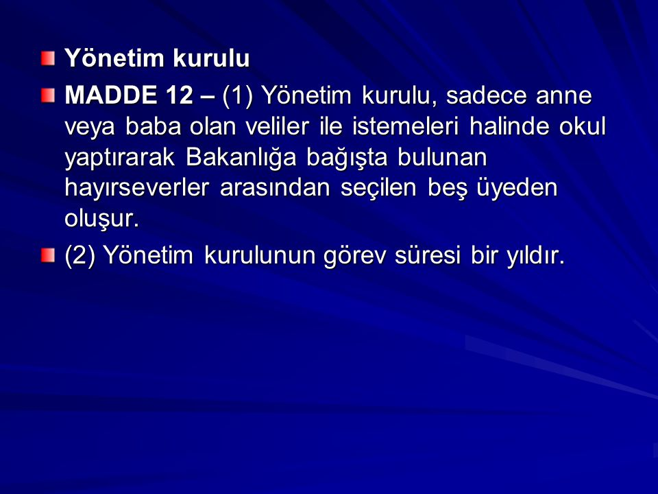 Yönetim kurulu MADDE 12 – (1) Yönetim kurulu, sadece anne veya baba olan veliler ile istemeleri halinde okul yaptırarak Bakanlığa bağışta bulunan hayı