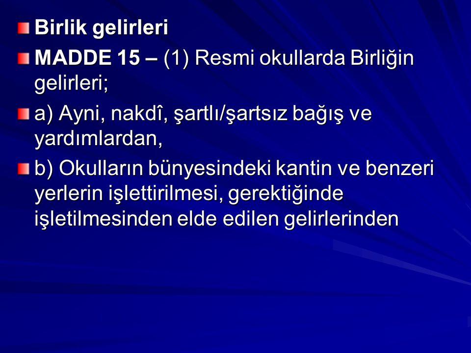 Birlik gelirleri MADDE 15 – (1) Resmi okullarda Birliğin gelirleri; a) Ayni, nakdî, şartlı/şartsız bağış ve yardımlardan, b) Okulların bünyesindeki ka