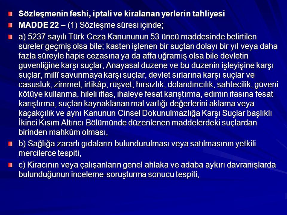 Sözleşmenin feshi, iptali ve kiralanan yerlerin tahliyesi MADDE 22 – (1) Sözleşme süresi içinde; a) 5237 sayılı Türk Ceza Kanununun 53 üncü maddesinde