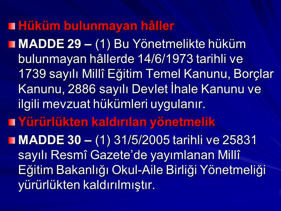 Hüküm bulunmayan hâller MADDE 29 – (1) Bu Yönetmelikte hüküm bulunmayan hâllerde 14/6/1973 tarihli ve 1739 sayılı Millî Eğitim Temel Kanunu, Borçlar Kanunu, 2886 sayılı Devlet İhale Kanunu ve ilgili mevzuat hükümleri uygulanır.