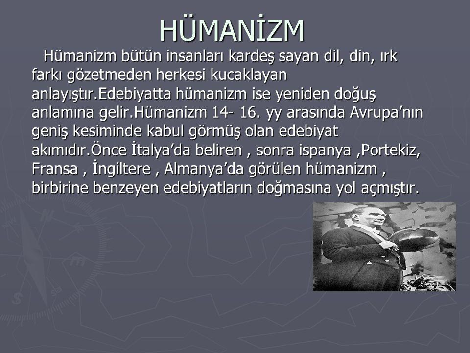 HÜMANİZM Hümanizm bütün insanları kardeş sayan dil, din, ırk farkı gözetmeden herkesi kucaklayan anlayıştır.Edebiyatta hümanizm ise yeniden doğuş anlamına gelir.Hümanizm 14- 16.